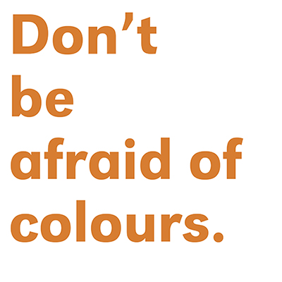 """Don`t be afraid of colours"" in oranger Typografie."